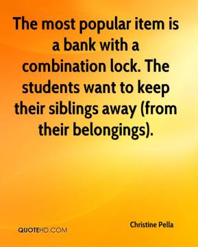 Christine Pella - The most popular item is a bank with a combination lock. The students want to keep their siblings away (from their belongings).