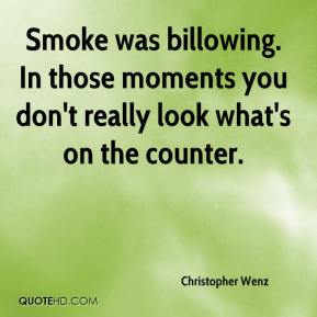 Christopher Wenz - Smoke was billowing. In those moments you don't really look what's on the counter.