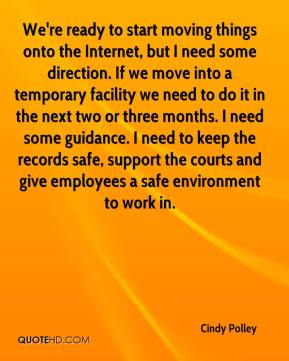 Cindy Polley - We're ready to start moving things onto the Internet, but I need some direction. If we move into a temporary facility we need to do it in the next two or three months. I need some guidance. I need to keep the records safe, support the courts and give employees a safe environment to work in.