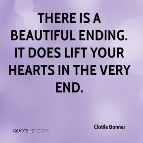 Clotile Bonner - There is a beautiful ending. It does lift your hearts in the very end.