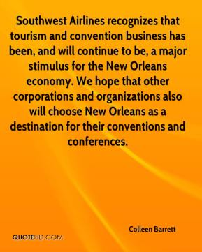 Southwest Airlines recognizes that tourism and convention business has been, and will continue to be, a major stimulus for the New Orleans economy. We hope that other corporations and organizations also will choose New Orleans as a destination for their conventions and conferences.
