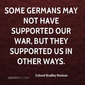 Colonel Bradley Denison - Some Germans may not have supported our war, but they supported us in other ways.