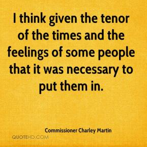 Commissioner Charley Martin - I think given the tenor of the times and the feelings of some people that it was necessary to put them in.