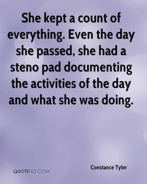 Constance Tyler - She kept a count of everything. Even the day she passed, she had a steno pad documenting the activities of the day and what she was doing.