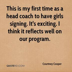 Courtney Cooper - This is my first time as a head coach to have girls signing. It's exciting. I think it reflects well on our program.