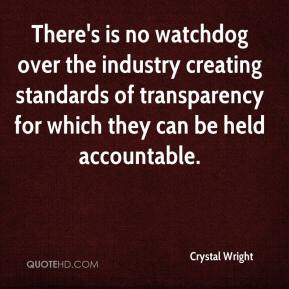 Crystal Wright - There's is no watchdog over the industry creating standards of transparency for which they can be held accountable.