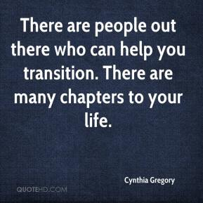 Cynthia Gregory - There are people out there who can help you transition. There are many chapters to your life.