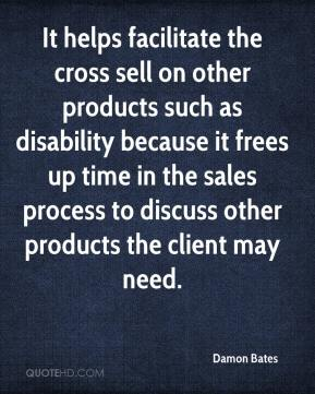 Damon Bates - It helps facilitate the cross sell on other products such as disability because it frees up time in the sales process to discuss other products the client may need.