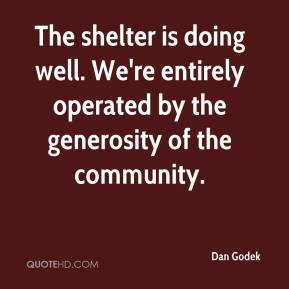 Dan Godek - The shelter is doing well. We're entirely operated by the generosity of the community.