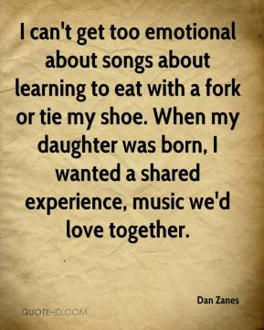 I can't get too emotional about songs about learning to eat with a fork or tie my shoe. When my daughter was born, I wanted a shared experience, music we'd love together.