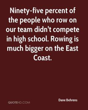 Dane Behrens - Ninety-five percent of the people who row on our team didn't compete in high school. Rowing is much bigger on the East Coast.