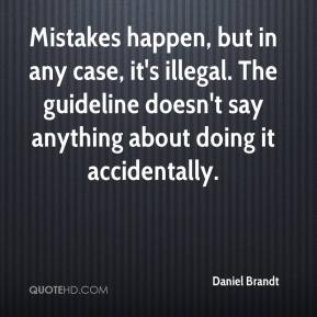 Daniel Brandt - Mistakes happen, but in any case, it's illegal. The guideline doesn't say anything about doing it accidentally.