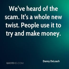 We've heard of the scam. It's a whole new twist. People use it to try and make money.