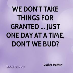 Daphne Mayhew - We don't take things for granted ... just one day at a time, don't we bud?