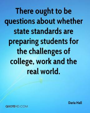 Daria Hall - There ought to be questions about whether state standards are preparing students for the challenges of college, work and the real world.