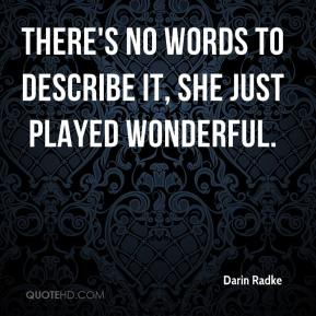 Darin Radke - There's no words to describe it, she just played wonderful.