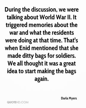 Darla Myers - During the discussion, we were talking about World War II. It triggered memories about the war and what the residents were doing at that time. That's when Enid mentioned that she made ditty bags for soldiers. We all thought it was a great idea to start making the bags again.