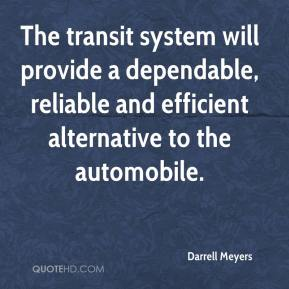 Darrell Meyers - The transit system will provide a dependable, reliable and efficient alternative to the automobile.