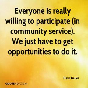 Dave Bauer - Everyone is really willing to participate (in community service). We just have to get opportunities to do it.