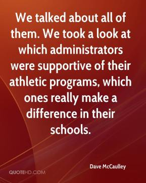 Dave McCaulley - We talked about all of them. We took a look at which administrators were supportive of their athletic programs, which ones really make a difference in their schools.