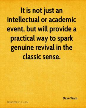 Dave Warn - It is not just an intellectual or academic event, but will provide a practical way to spark genuine revival in the classic sense.