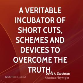 David A. Stockman - A veritable incubator of short cuts, schemes and devices to overcome the truth.