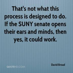 David Broad - That's not what this process is designed to do. If the SUNY senate opens their ears and minds, then yes, it could work.
