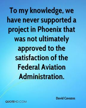 David Cavazos - To my knowledge, we have never supported a project in Phoenix that was not ultimately approved to the satisfaction of the Federal Aviation Administration.