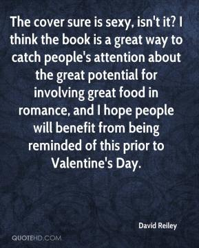 David Reiley - The cover sure is sexy, isn't it? I think the book is a great way to catch people's attention about the great potential for involving great food in romance, and I hope people will benefit from being reminded of this prior to Valentine's Day.