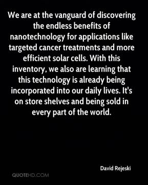 David Rejeski - We are at the vanguard of discovering the endless benefits of nanotechnology for applications like targeted cancer treatments and more efficient solar cells. With this inventory, we also are learning that this technology is already being incorporated into our daily lives. It's on store shelves and being sold in every part of the world.