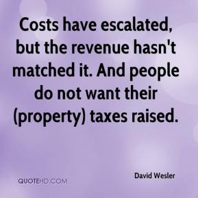David Wesler - Costs have escalated, but the revenue hasn't matched it. And people do not want their (property) taxes raised.