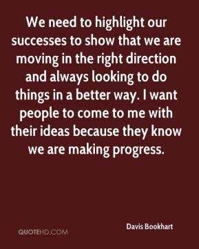 Davis Bookhart - We need to highlight our successes to show that we are moving in the right direction and always looking to do things in a better way. I want people to come to me with their ideas because they know we are making progress.