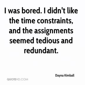 Dayna Kimball - I was bored. I didn't like the time constraints, and the assignments seemed tedious and redundant.