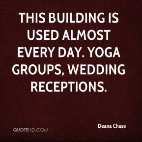 Deana Chase - This building is used almost every day. Yoga groups, wedding receptions.
