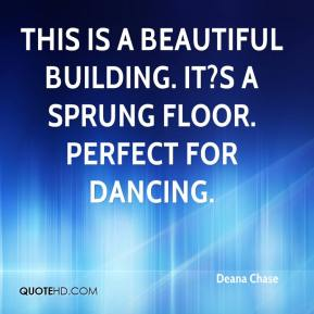 Deana Chase - This is a beautiful building. It?s a sprung floor. Perfect for dancing.