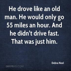 Debra Neel - He drove like an old man. He would only go 55 miles an hour. And he didn't drive fast. That was just him.