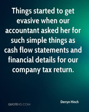 Derryn Hinch - Things started to get evasive when our accountant asked her for such simple things as cash flow statements and financial details for our company tax return.