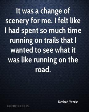Desbah Yazzie - It was a change of scenery for me. I felt like I had spent so much time running on trails that I wanted to see what it was like running on the road.