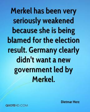 Dietmar Herz - Merkel has been very seriously weakened because she is being blamed for the election result. Germany clearly didn't want a new government led by Merkel.