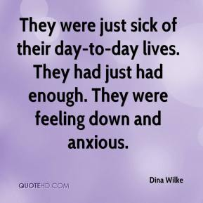 Dina Wilke - They were just sick of their day-to-day lives. They had just had enough. They were feeling down and anxious.