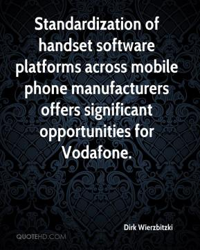 Dirk Wierzbitzki - Standardization of handset software platforms across mobile phone manufacturers offers significant opportunities for Vodafone.