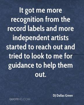 DJ Dallas Green - It got me more recognition from the record labels and more independent artists started to reach out and tried to look to me for guidance to help them out.