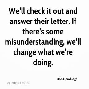 Don Hambidge - We'll check it out and answer their letter. If there's some misunderstanding, we'll change what we're doing.