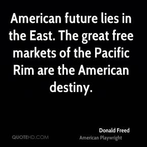 Donald Freed - American future lies in the East. The great free markets of the Pacific Rim are the American destiny.