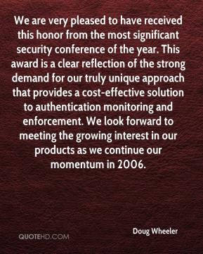 Doug Wheeler - We are very pleased to have received this honor from the most significant security conference of the year. This award is a clear reflection of the strong demand for our truly unique approach that provides a cost-effective solution to authentication monitoring and enforcement. We look forward to meeting the growing interest in our products as we continue our momentum in 2006.