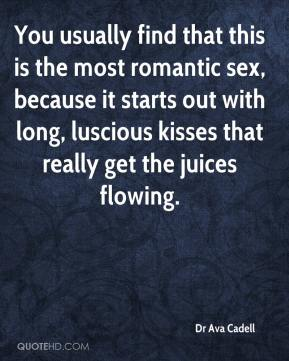 Dr Ava Cadell - You usually find that this is the most romantic sex, because it starts out with long, luscious kisses that really get the juices flowing.