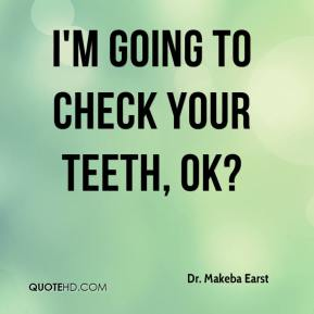 Dr. Makeba Earst - I'm going to check your teeth, OK?
