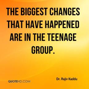 Dr. Rajiv Kaddu - The biggest changes that have happened are in the teenage group.