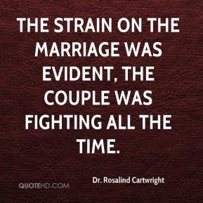 The strain on the marriage was evident, the couple was fighting all the time.