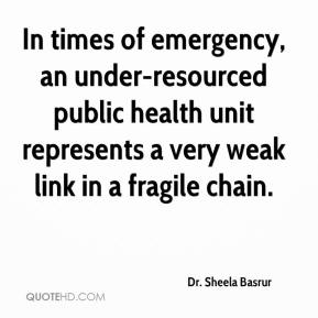 Dr. Sheela Basrur - In times of emergency, an under-resourced public health unit represents a very weak link in a fragile chain.